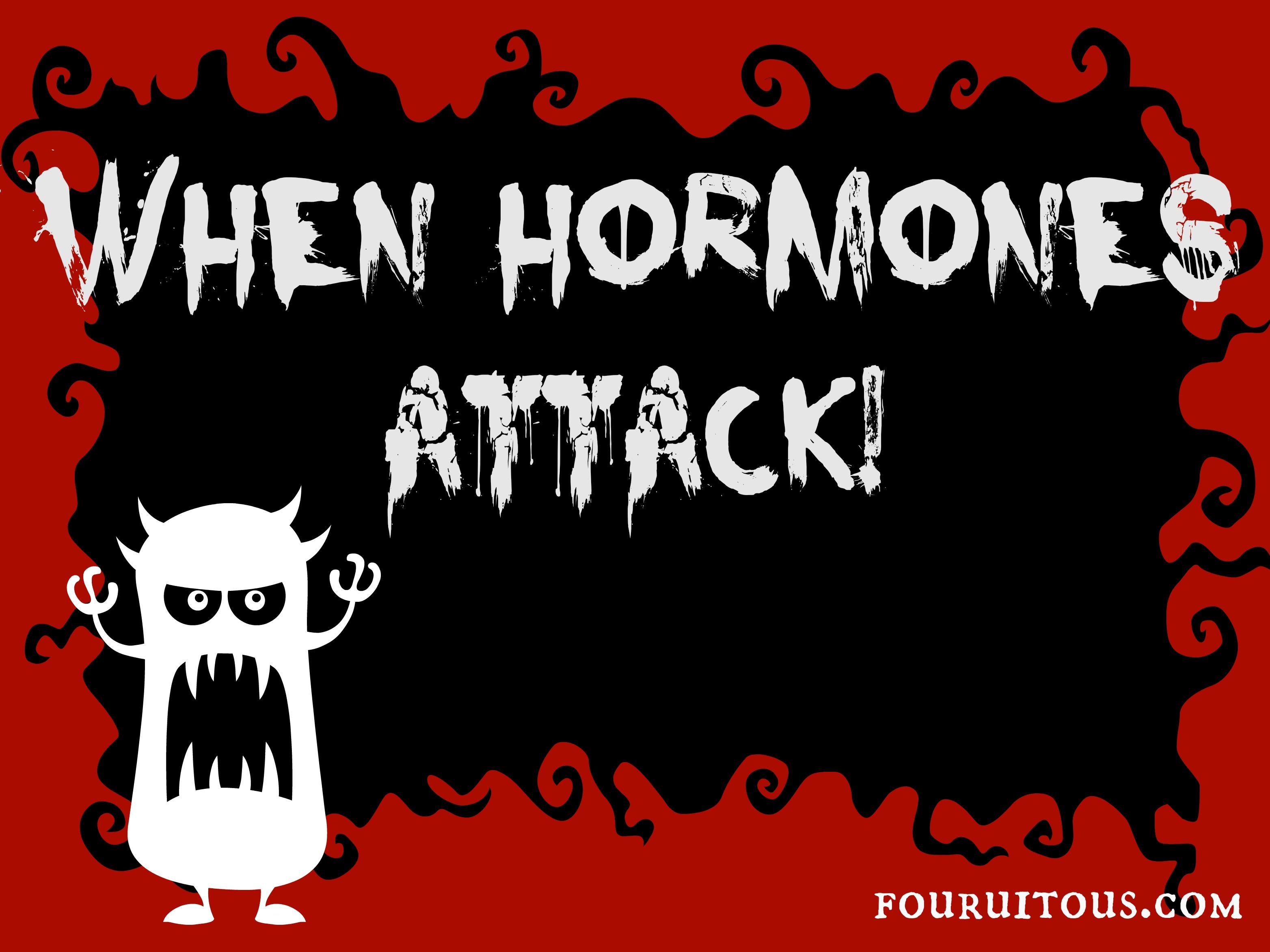 whenhormonesattack